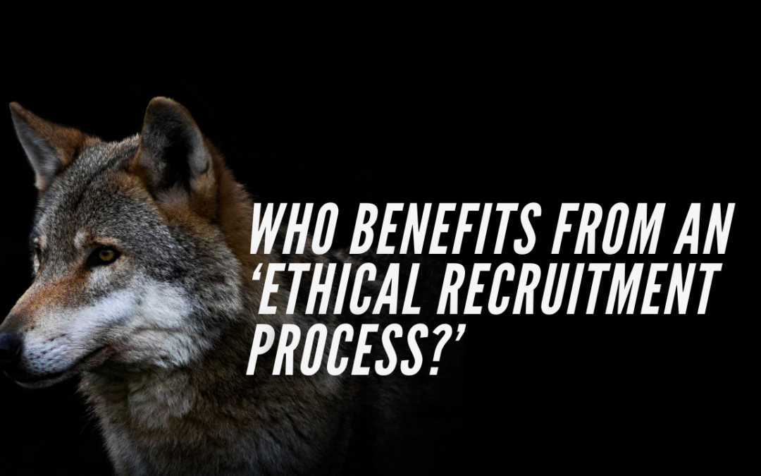 Who benefits from an 'ethical recruitment process?