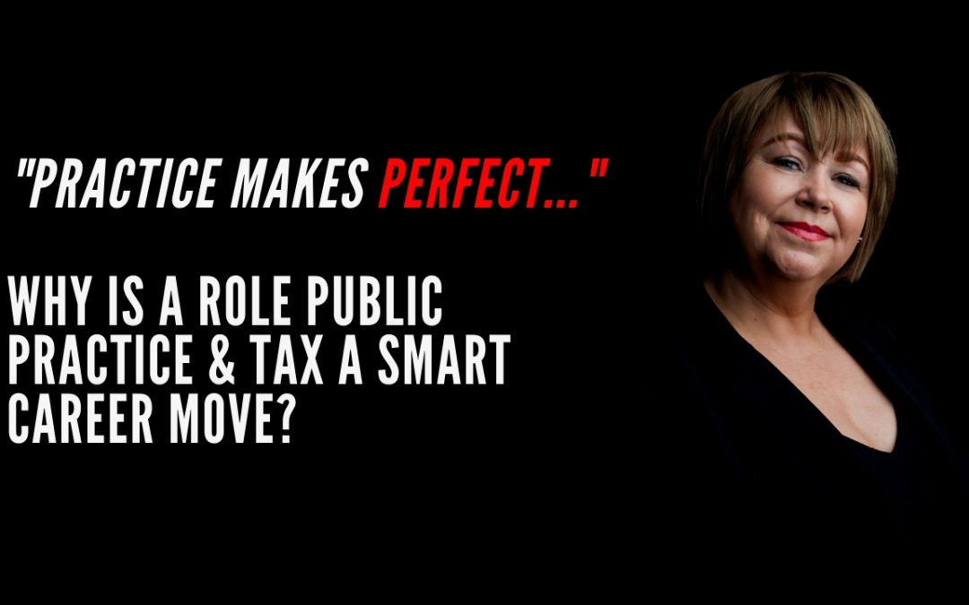 Practice makes perfect……why is a role Public Practice & Tax a smart career move?
